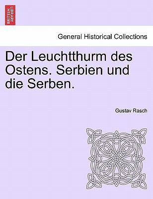 Der Leuchtthurm Des Ostens. Serbien Und Die Serben. 9781241567620