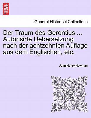 Der Traum Des Gerontius ... Autorisirte Uebersetzung Nach Der Achtzehnten Auflage Aus Dem Englischen, Etc. 9781241035112