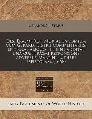 Des. Erasmi Rot. Moriae Encomium Cum Gerardi Listrii Commentariis; Epistolae Aliquot in Fine Additae Una Cum Erasmi Responsione Adversus Martini Luthe 9781240806881