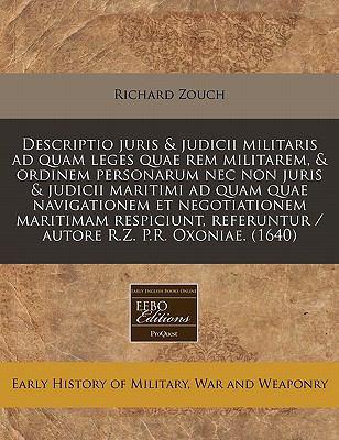 Descriptio Juris & Judicii Militaris Ad Quam Leges Quae Rem Militarem, & Ordinem Personarum NEC Non Juris & Judicii Maritimi Ad Quam Quae Navigationem 9781240411757