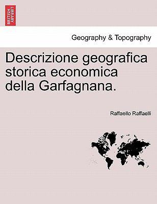 Descrizione Geografica Storica Economica Della Garfagnana. 9781241344139