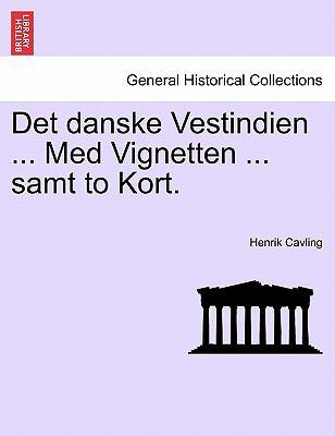 Det Danske Vestindien ... Med Vignetten ... Samt to Kort. 9781241424633