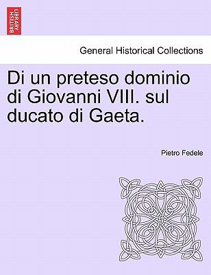 Di Un Preteso Dominio Di Giovanni VIII. Sul Ducato Di Gaeta. 9781241532369