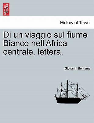 Di Un Viaggio Sul Fiume Bianco Nell'africa Centrale, Lettera.