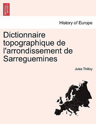 Dictionnaire Topographique de L'Arrondissement de Sarreguemines 9781241364120