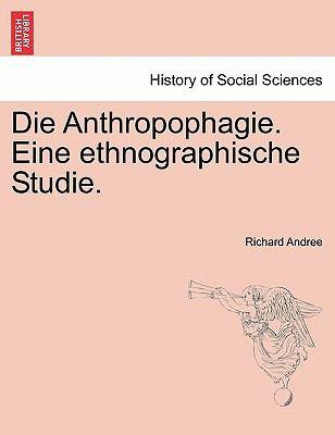 Die Anthropophagie. Eine Ethnographische Studie. 9781241341343