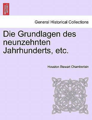 Die Grundlagen Des Neunzehnten Jahrhunderts, Etc. 9781241445737