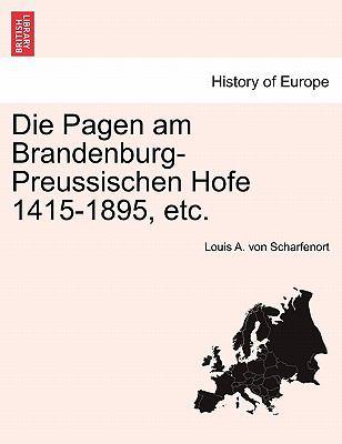 Die Pagen Am Brandenburg-Preussischen Hofe 1415-1895, Etc. 9781241454562