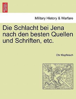Die Schlacht Bei Jena Nach Den Besten Quellen Und Schriften, Etc. 9781241549848