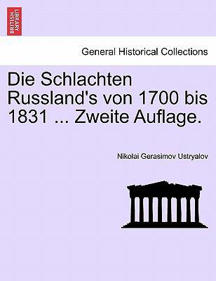 Die Schlachten Russland's Von 1700 Bis 1831 ... Zweite Auflage. 9781241532338