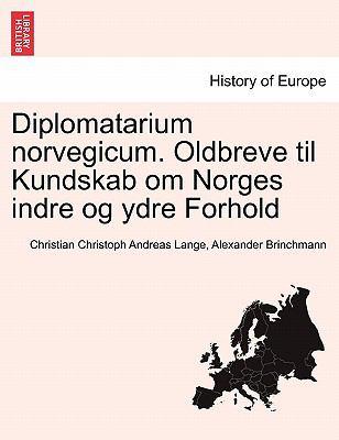 Diplomatarium Norvegicum. Oldbreve Til Kundskab Om Norges Indre Og Ydre Forhold 9781241549800