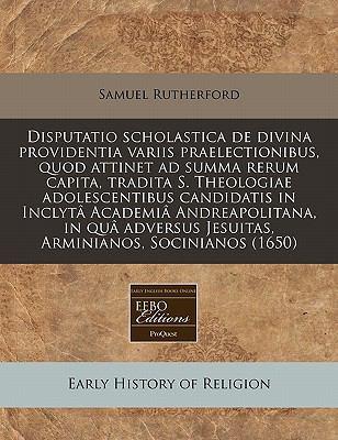 Disputatio Scholastica de Divina Providentia Variis Praelectionibus, Quod Attinet Ad Summa Rerum Capita, Tradita S. Theologiae Adolescentibus Candidat 9781240852307