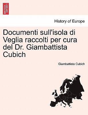 Documenti Sull'isola Di Veglia Raccolti Per Cura del Dr. Giambattista Cubich 9781241354503