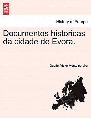 Documentos Historicas Da Cidade de Evora. 9781241356460