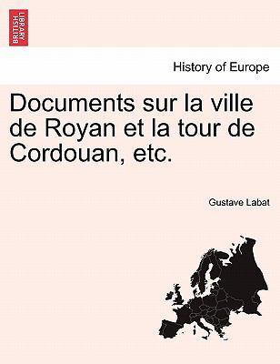 Documents Sur La Ville de Royan Et La Tour de Cordouan, Etc. 9781241351502