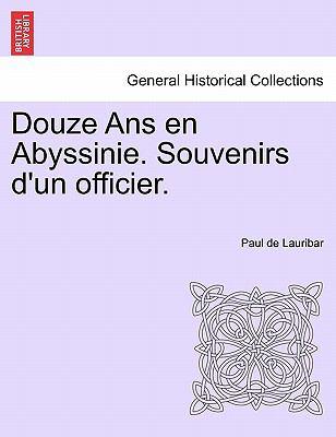 Douze ANS En Abyssinie. Souvenirs D'Un Officier. 9781241340377