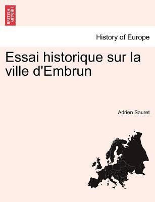 Essai Historique Sur La Ville D'Embrun 9781241377700
