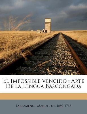 El Impossible Vencido: Arte de La Lengua Bascongada 9781247491561