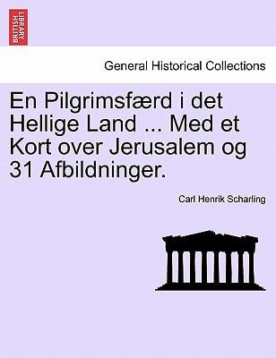 En Pilgrimsf Rd I Det Hellige Land ... Med Et Kort Over Jerusalem Og 31 Afbildninger. 9781241309473