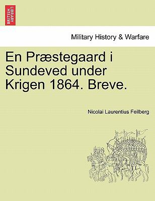 En PR Stegaard I Sundeved Under Krigen 1864. Breve. 9781241540036
