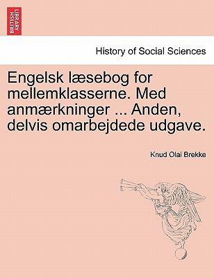 Engelsk L Sebog for Mellemklasserne. Med Anm Rkninger ... Anden, Delvis Omarbejdede Udgave. 9781241192570
