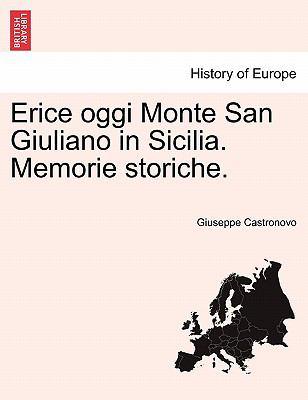 Erice Oggi Monte San Giuliano in Sicilia. Memorie Storiche. 9781241343507