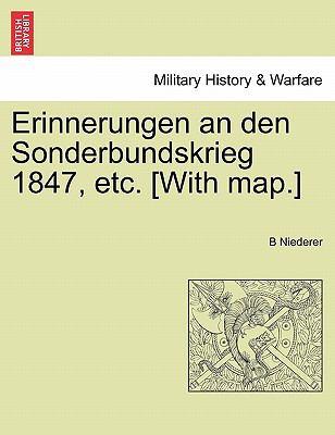 Erinnerungen an Den Sonderbundskrieg 1847, Etc. [With Map.] 9781241459536