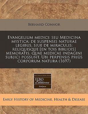 Evangelium Medici: Seu Medicina Mystica; de Suspensis Naturae Legibus, Siue de Miraculis; Reliquisque [En Tois Bibliois] Memoratis, Quae 9781240819010