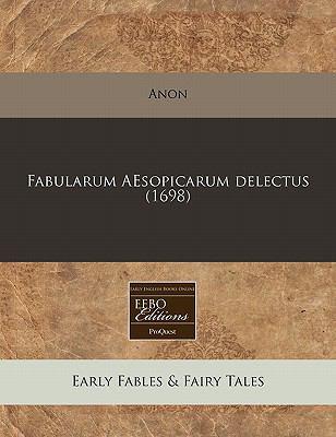 Fabularum Aesopicarum Delectus (1698) 9781240828234