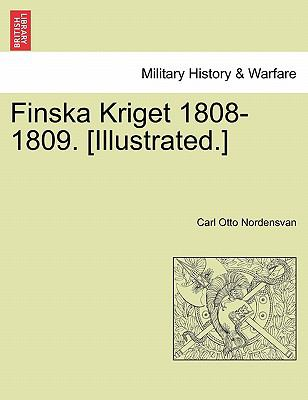 Finska Kriget 1808-1809. [Illustrated.] 9781241597665