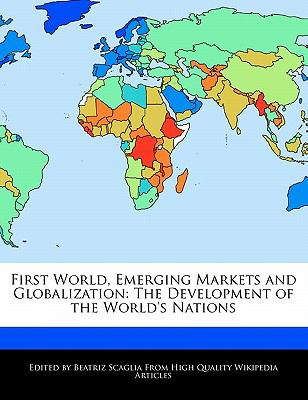 First World, Emerging Markets and Globalization: The Development of the World's Nations 9781240999880
