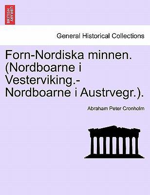 Forn-Nordiska Minnen. (Nordboarne I Vesterviking.-Nordboarne I Austrvegr.). 9781241532307