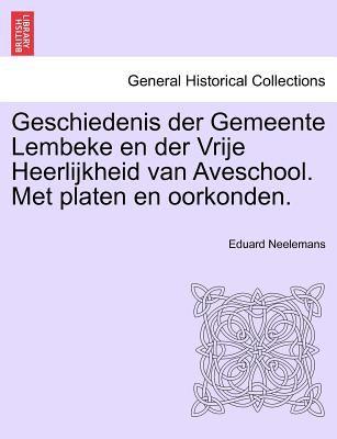 Geschiedenis Der Gemeente Lembeke En Der Vrije Heerlijkheid Van Aveschool. Met Platen En Oorkonden. 9781241413323
