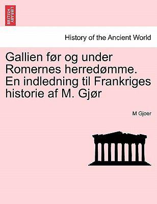 Gallien Fur Og Under Romernes Herred Mme. En Indledning Til Frankriges Historie AF M. Gj R 9781241445294