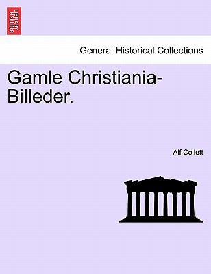Gamle Christiania-Billeder. 9781241410148