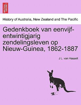 Gedenkboek Van Eenvijf-Entwintigjarig Zendelingsleven Op Nieuw-Guinea, 1862-1887 9781241428211