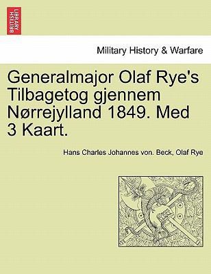 Generalmajor Olaf Rye's Tilbagetog Gjennem N Rrejylland 1849. Med 3 Kaart. 9781241463625