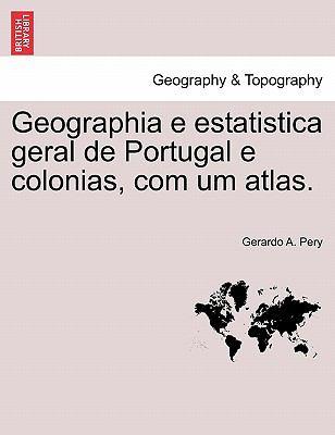 Geographia E Estatistica Geral de Portugal E Colonias, Com Um Atlas. 9781241511166