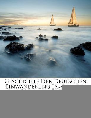 Geschichte Der Deutschen Einwanderung in Amerika, Volume 1, Part 1 9781246333503