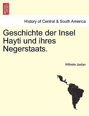 Geschichte Der Insel Hayti Und Ihres Negerstaats. 9781241556037