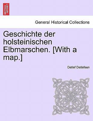 Geschichte Der Holsteinischen Elbmarschen. [With a Map.] Zweiter Band 9781241419295