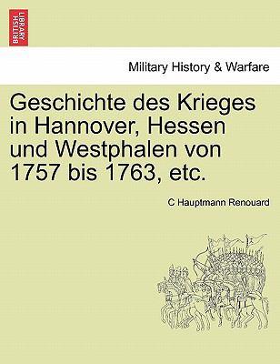 Geschichte Des Krieges in Hannover, Hessen Und Westphalen Von 1757 Bis 1763, Etc. 9781241463847