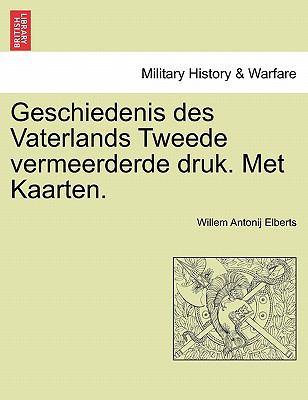 Geschiedenis Des Vaterlands Tweede Vermeerderde Druk. Met Kaarten. 9781241461065
