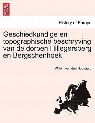 Geschiedkundige En Topographische Beschryving Van de Dorpen Hillegersberg En Bergschenhoek 9781241414900