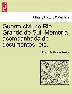 Guerra Civil No Rio Grande Do Sul. Memoria Acompanhada de Documentos, Etc. 9781241475000