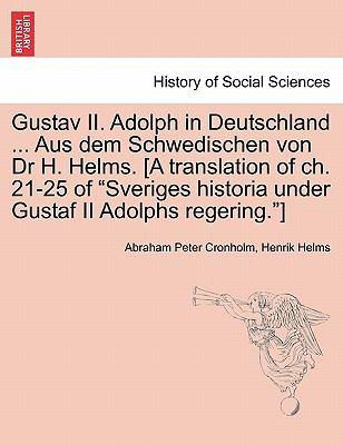 Gustav II. Adolph in Deutschland ... Aus Dem Schwedischen Von Dr H. Helms. [A Translation of Ch. 21-25 of