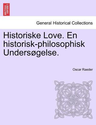 Historiske Love. En Historisk-Philosophisk Unders Gelse. 9781241439545