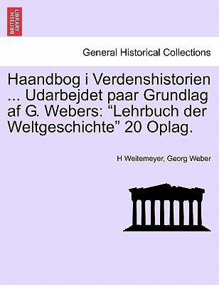 Haandbog I Verdenshistorien ... Udarbejdet Paar Grundlag AF G. Webers: