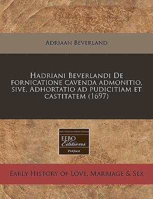 Hadriani Beverlandi de Fornicatione Cavenda Admonitio, Sive, Adhortatio Ad Pudicitiam Et Castitatem (1697) 9781240944088