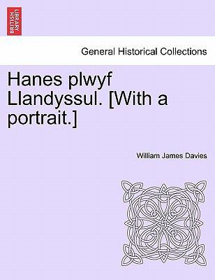 Hanes Plwyf Llandyssul. [With a Portrait.] 9781241313159